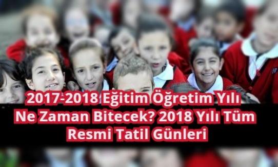 2017-2018 Eğitim Öğretim Yılı Ne zaman Bitecek ? 2018 Yılı Tüm Resmi Tatil Günleri.