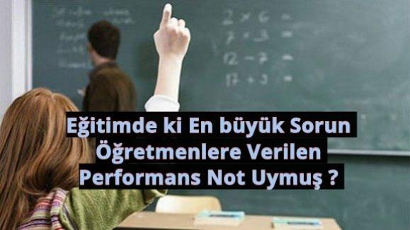 """Eğitimde ki En büyük Sorun Öğretmenlere Verilen Performans Not""""Uymuş"""" ?"""