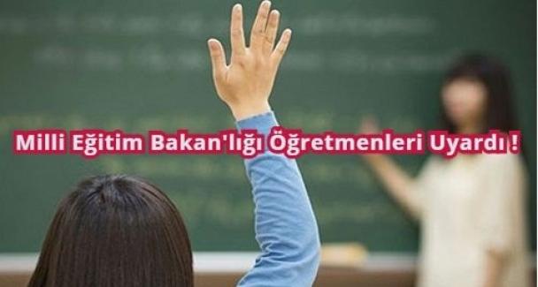 Milli Eğitim Bakan'lığı Öğretmenleri Uyardı !