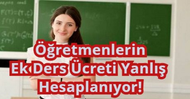 Öğretmenlere Verilen Ek ders Ücreti Yanlış Hesaplanıyor!
