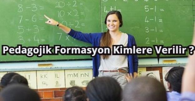 Pedagojik formasyon nedir? Pedagojik Formasyon Kimlere Verilir ?