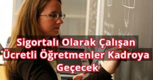 Sigortalı Olarak Çalışan Ücretli Öğretmenler Kadroya Geçecek