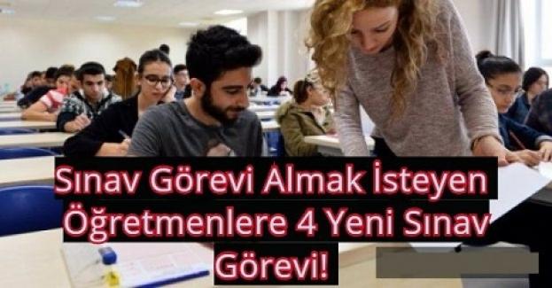 Sınav Görevi Almak İsteyen Öğretmenlere 4 Yeni Sınav Görevi!