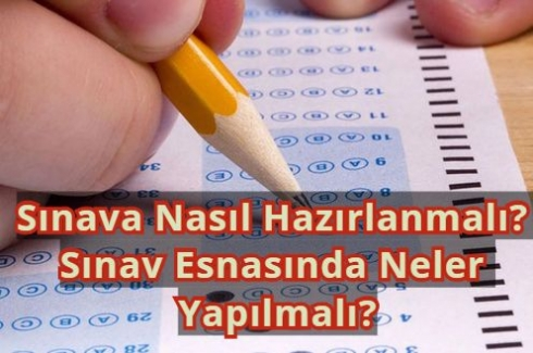 Sınava Nasıl Hazırlanmalı ? Sınav Esnasında Neler Yapılmalı?
