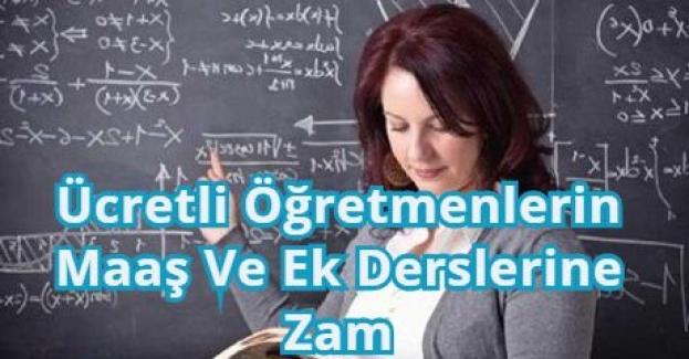 Ücretli Öğretmenlerin Maaş Ve Ek Derslerine Zam
