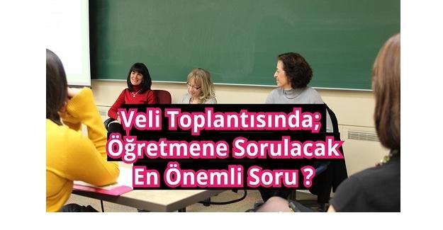 Veli Toplantısında, Öğretmene Sorulacak En Önemli Soru ?