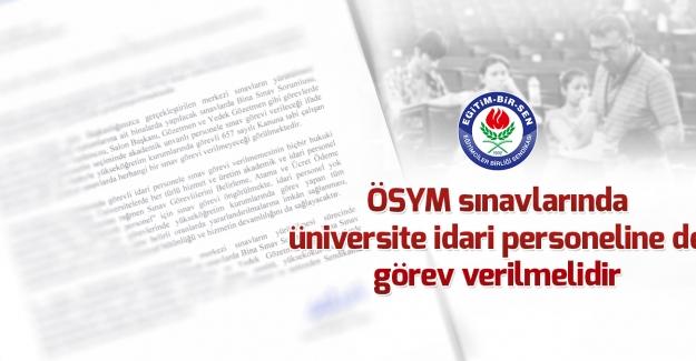 Eğitim Bir Sen: ÖSYM sınavlarında üniversite idari personeline de görev verilmelidir