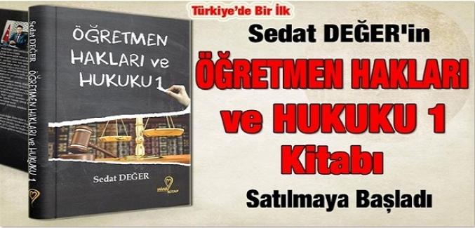 """Sedat DEĞER'in """"Öğretmen Hakları ve Hukuku 1"""" Kitabı Satılmaya Başladı"""