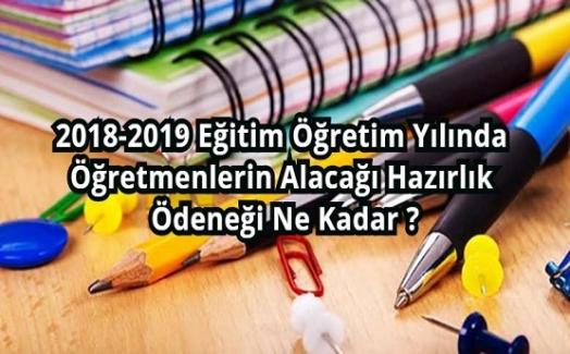 2018-2019 Eğitim Öğretim Yılında Öğretmenlerin Alacağı Hazırlık Ödeneği Ne Kadar Olacak?