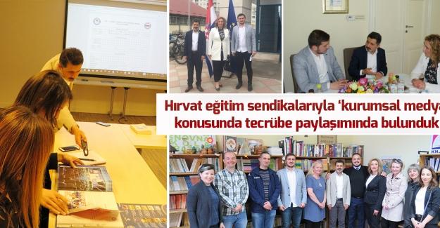 Eğitim-Bir-Sen Genel Başkan Yardımcısı Şükrü Kolukısa,: Hırvat eğitim sendikalarıyla 'kurumsal medya' konusunda tecrübe paylaşımında bulunduk