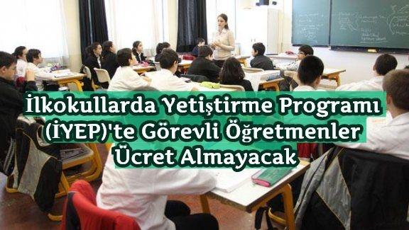 İlkokullarda Yetiştirme Programı (İYEP)'te Görevli Öğretmenler Ücret Almayacak