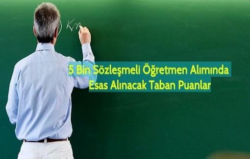 5 Bin Sözleşmeli Öğretmen Alımında Esas Alınacak Taban Puanlar