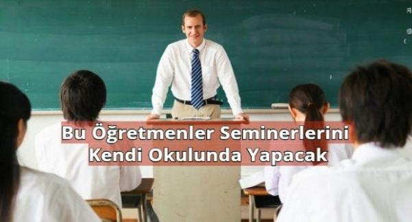 Bu Öğretmenler Seminerlerini Kendi Okulunda Yapacak