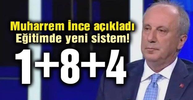 Cumhurbaşkanı Adayı Muharem İnce Açıkladı: Eğitimde 1+8+4 sistemi olacak