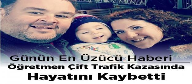Öğretmen Çift Trafik Kazasında Hayatını Kaybetti. 1 Yaşındaki Oğulları Yaralı Kurtuldu