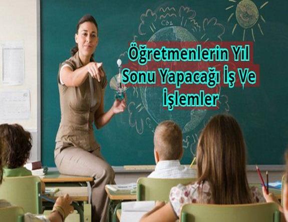 Öğretmenlerin Yıl Sonu Yapacağı İş Ve İşlemler