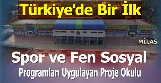 Türkiye'de Bir İlk Spor ve Fen Sosyal Programları Uygulayan Proje Okulu Milas'ta