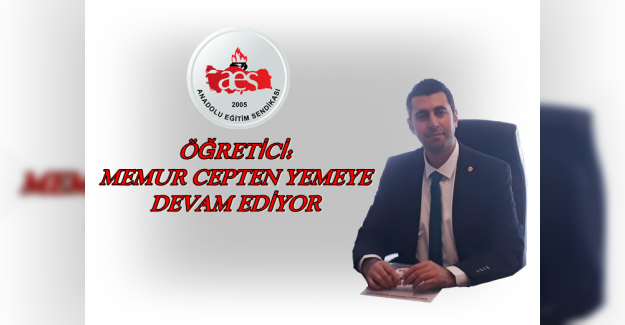 AES Genel Başkanı Mehmet Alper ÖĞRETİCİ; Memur Cepten Yemeye Devam Ediyor
