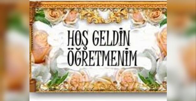 HOŞ GELDİN ÖĞRETMENİM!