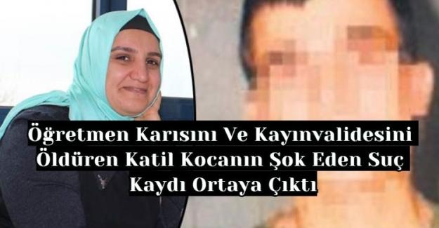 Öğretmen Karısını Ve Kayınvalidesini Öldüren Katil Kocanın Şok Eden Suç Kaydı Ortaya Çıktı