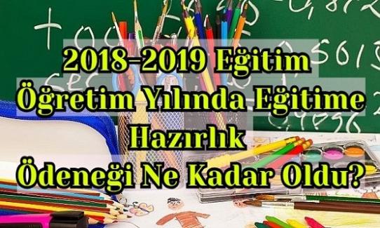 2018-2019 Eğitim Öğretim Yılında Eğitime Hazırlık Ödeneği (Kırtasiye Yardımı) Ne Kadar Oldu?