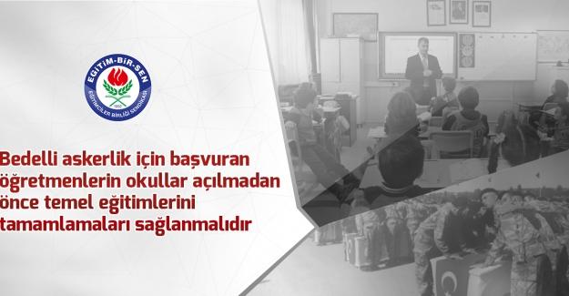 Bedelli askerlik için başvuran öğretmenlerin okullar açılmadan önce temel eğitimlerini tamamlamaları sağlanmalıdır