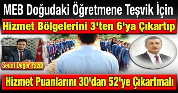 MEB Doğudaki Öğretmene Teşvik İçin Hizmet Bölgelerini 3'ten 6'ya Çıkartıp Hizmet Puanlarını 30'dan 52'ye Çıkartmalı
