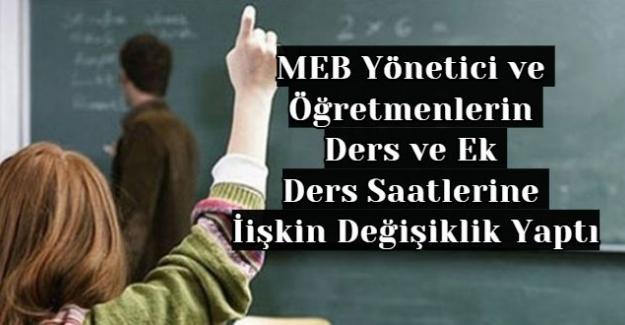 MEB Yönetici ve Öğretmenlerin Ders ve Ek DersSaatlerine İlişkin Değişiklik Yaptı