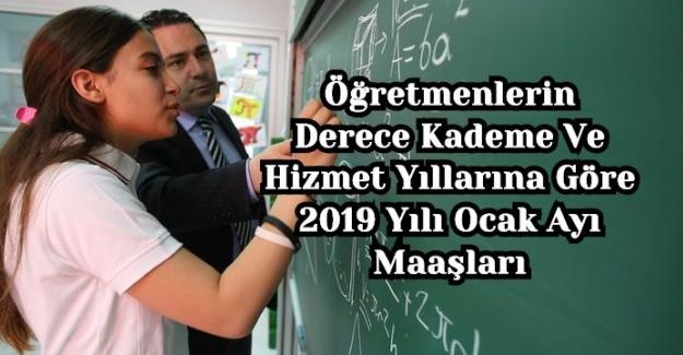 Öğretmenlerin Derece Kademe Ve Hizmet Yıllarına Göre 2019 Yılı Ocak Ayı Maaşları (Tahmini)