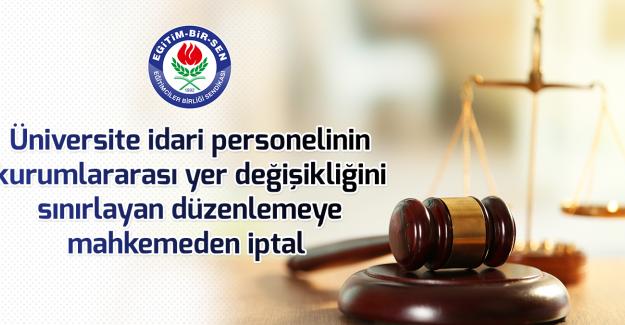 Üniversite idari personelinin kurumlararası yer değişikliğini sınırlayan düzenlemeye mahkemeden iptal