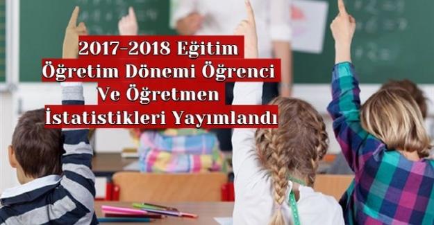 2017-2018 Eğitim Öğretim Dönemi Öğrenci Ve Öğretmen İstatistikleri MEB Tarafından Yayımlandı