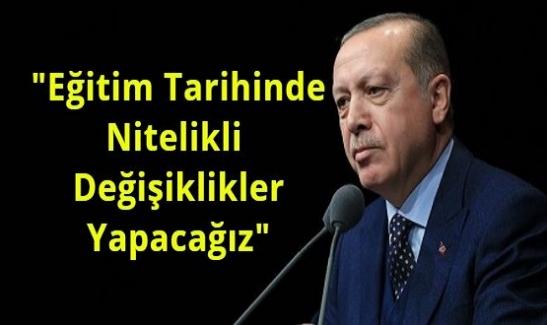 """Cumhurbaşkanı Erdoğan: """"Eğitim Tarihinde Nitelikli Değişiklikler Yapacağız"""""""