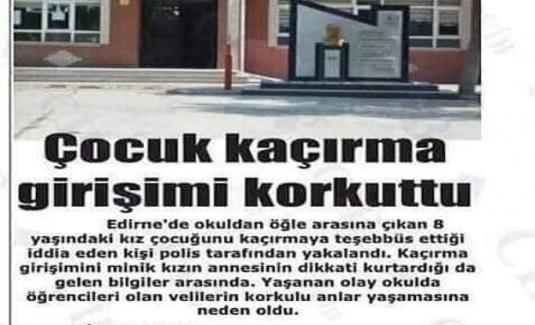 Edirne'de okuldan öğle arasına çıkan 8 yaşındaki kız çocuğunu kaçırmaya teşebbüs ettiği iddia eden kişi polis tarafından yakalandı.