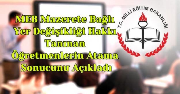 MEB Mazerete Bağlı Yer Değişikliği Hakkı Tanınan Öğretmenlerin Atama Sonucunu Açıkladı