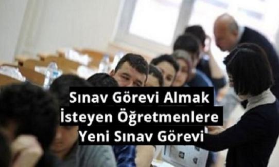 Sınav Görevi Almak İsteyen Öğretmenlere Yeni Sınav Görevi
