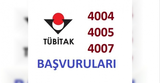 Tübitak 4004 – 4005 – 4007 Başvuruları Başladı