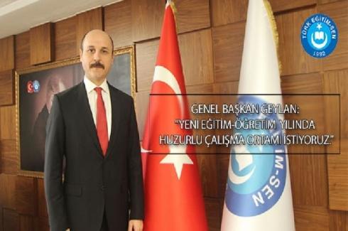 """Türk Eğitim Sen Genel Başkanı Talip Geylan: """"Yeni Eğitim-Öğretim Yılında Huzurlu Çalışma Ortamı İstiyoruz."""""""