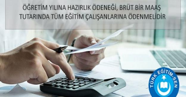Türk Eğitim Sen: Hazırlık Ödeneği Brüt Bir Maaş Tutarında Tüm Eğitim Çalışanlarına Ödenmelidir