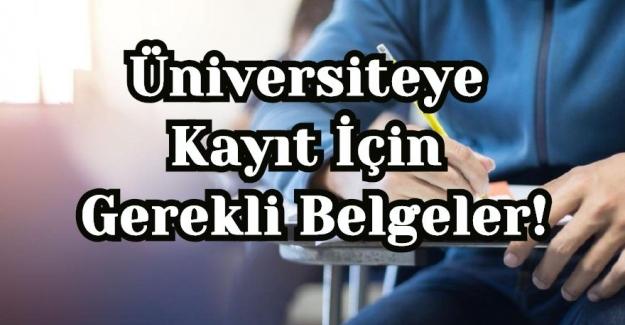 Üniversiteye Kayıt İçin Gerekli Belgeler!