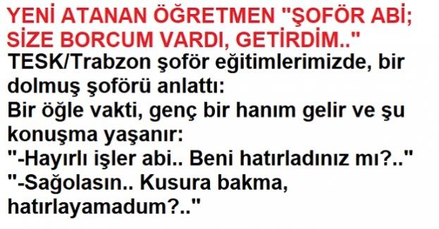 """YENİ ATANAN ÖĞRETMEN """"ŞOFÖR ABİ; SİZE BORCUM VARDI, GETİRDİM.."""""""