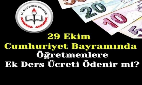 29 Ekim Cumhuriyet Bayramında Öğretmenlere Ek Ders Ücreti Ödenir mi?