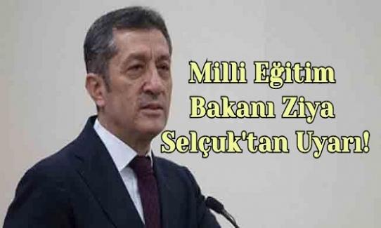 Milli Eğitim Bakanı Ziya Selçuk'tan Uyarı!