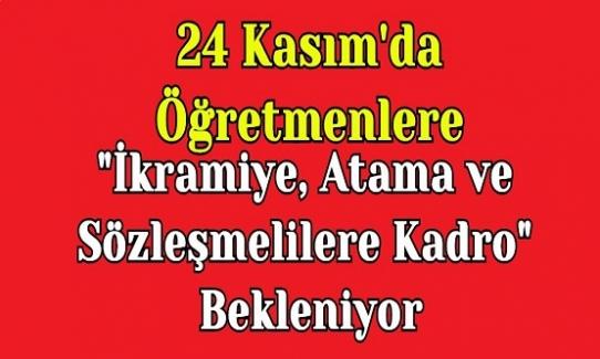 """24 Kasım'da Öğretmenlere """"İkramiye, Atama ve Sözleşmelilere Kadro"""" Bekleniyor"""