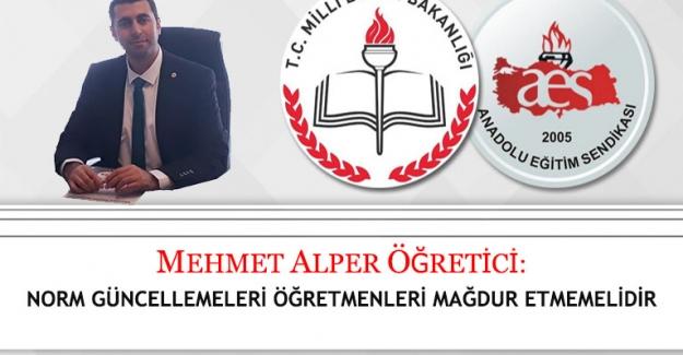 Anadolu Eğitim Sendikası Genel Başkanı Mehmet Alper Öğretici; Öğretmenlerin Norm Güncellemeleri Öğretmenleri Mağdur Etmemelidir