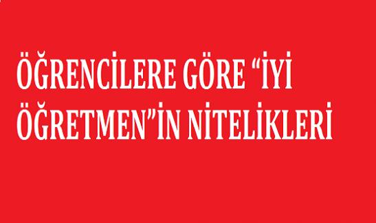 """ÖĞRENCİLERE GÖRE """"İYİ ÖĞRETMEN""""İN NİTELİKLERİ"""