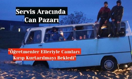 """Öğretmenleri Taşıyan Servis Aracı Sele Kapıldı. """"Öğretmenler Elleriyle Camları Kırıp Kurtarılmayı Bekledi"""""""