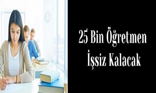 25 Bin Öğretmen İşsiz Kalacak