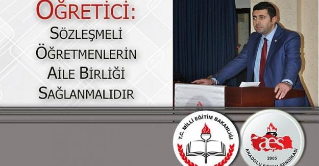 Anadolu Eğitim Sendikası Genel Başkanı Mehmet Alper Öğretici: Sözleşmeli öğretmenlerin aile birliği sağlanmalıdır