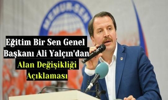 Eğitim Bir Sen Genel Başkanı Ali Yalçın'dan Alan Değişikliği Açıklaması