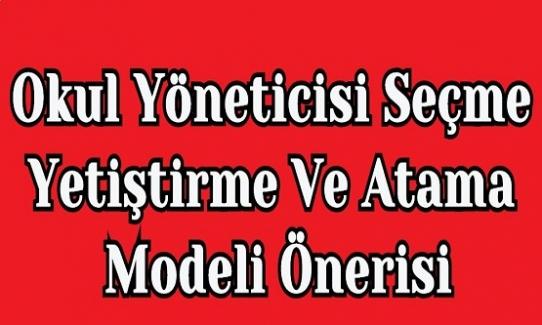 """Okul Yöneticisi Seçme Yetiştirme Ve """"Atama Modeli Önerisi"""""""